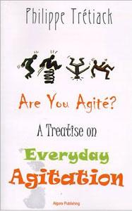 Are You Agit�? . A Treatise on Everyday Agitation