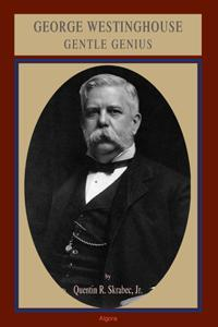 George Westinghouse:. Gentle Genius