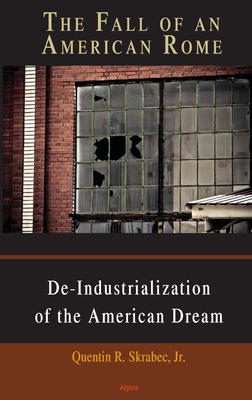 The Fall of an American Rome. Deindustrialization of the American Dream