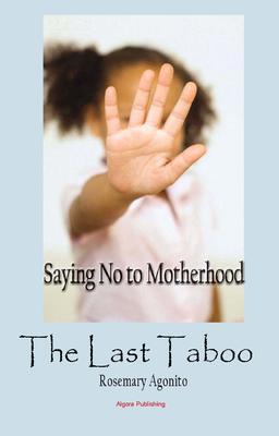 The Last Taboo. Saying No to Motherhood