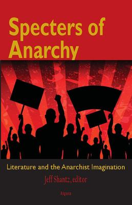 Specters of Anarchy. Literature and the Anarchist Imagination