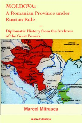 Moldova: A Romanian Province under Russian Rule. Diplomatic History from the Archives of the Great Powers