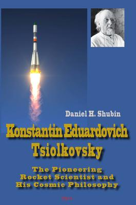 Konstantin Tsiolkovsky . The Pioneering Rocket Scientist and His Cosmic Philosophy