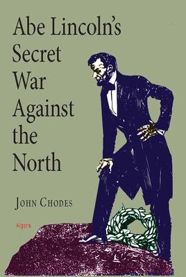 Abe Lincoln's Secret War Against The North.