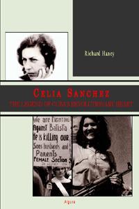 Celia Sanchez.  The Legend of Cuba's Revolutionary Heart