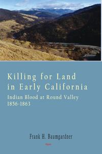 Killing for Land in Early California.  Indian Blood at Round Valley