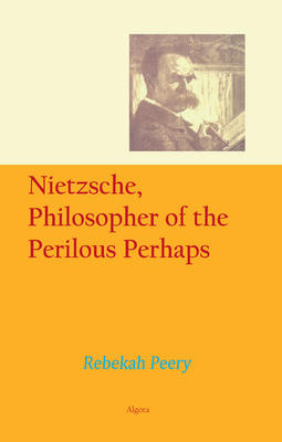 Nietzsche, Philosopher of the Perilous Perhaps.