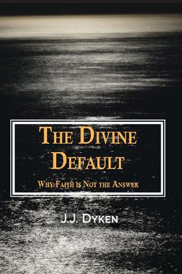 The Divine Default. Why Faith Is Not the Answer