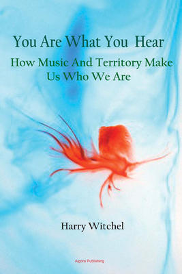 You Are What You Hear. How Music and Territory Make Us Who We Are