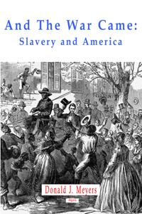 And the War Came:. The Slavery Quarrel and the American Civil War