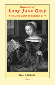 Documents of Lady Jane Grey, .  Nine Days Queen of England 1553