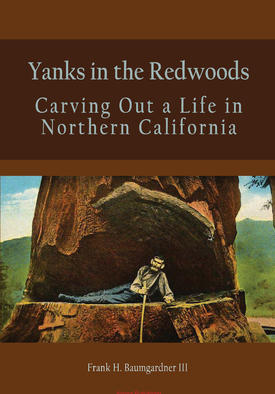 Yanks in the Redwoods. Carving Out a Life in Northern California