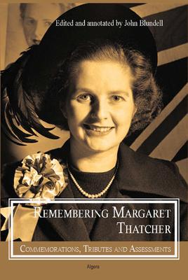 Remembering Margaret Thatcher: . Commemorations, Tributes and Assessments
