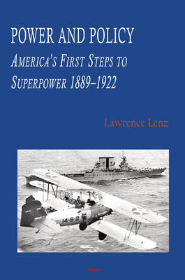 Power and Policy: America's First Steps to Superpower 1889-1922.