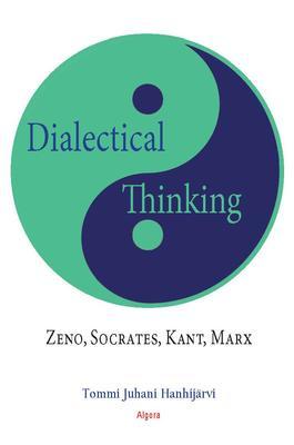 Dialectical Thinking: Zeno, Socrates, Kant, Marx.