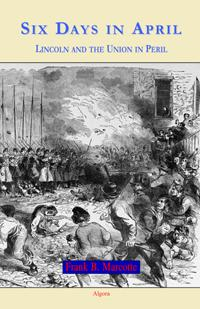 Six Days in April: Lincoln.   and the Union in Peril