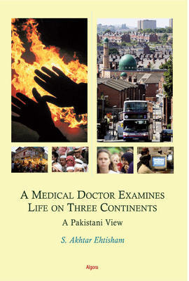 A Medical Doctor Examines Life on Three Continents. A Pakistani View