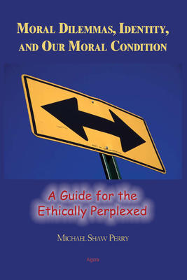 Moral Dilemmas, Identity, and Our Moral Condition. A Guide for the Ethically Perplexed