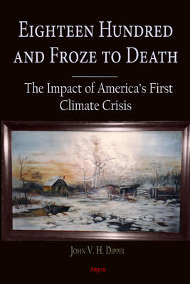 Eighteen Hundred and Froze to Death. The Impact of America's First Climate Crisis