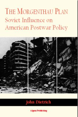 The Morgenthau Plan.  Soviet Influence on American Foreign Policy