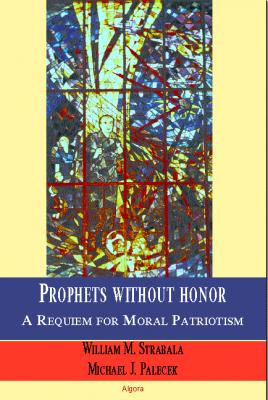 Prophets without Honor. A Requiem for Moral Patriotism