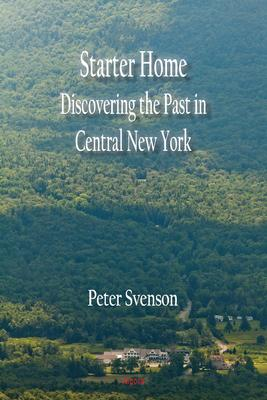 Starter Home. Discovering the Past in Central New York