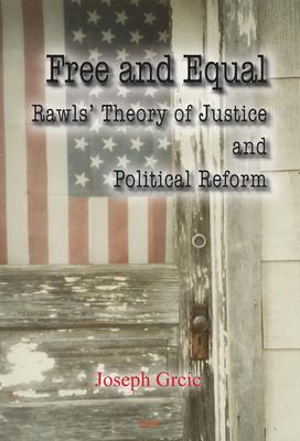 Free and Equal:  Rawls� Theory of Justice and Political Reform.