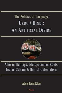 Urdu/Hindi: An Artificial Divide . African Heritage, Mesopotamian Roots, Indian Culture & British Colonialism