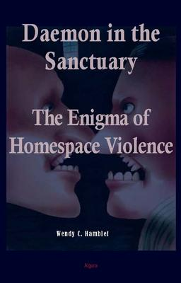 Daemon in the Sanctuary. The Enigma of Homespace Violence