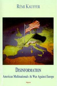 Disinformation: U.S. Multinationals at War Against Europe.