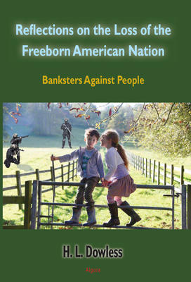 Reflections on the Loss of the Freeborn American Nation. Banksters Against People