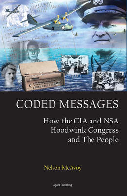 Coded Messages: How the CIA and NSA Hoodwink Congress and the People.