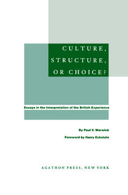 Culture, Structure, or Choice?.  Essays in the Interpretation of the British Experience