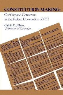 Constitution Making. Conflict and Consensus in the Federal Convention of 1787