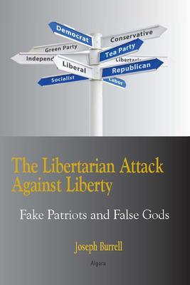 The Libertarian Attack Against Liberty. Fake Patriots and False Gods