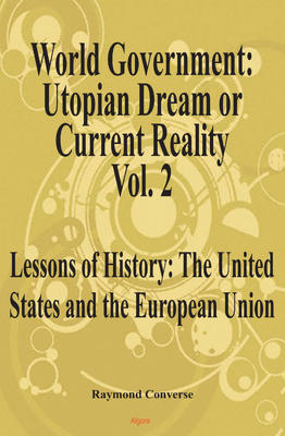 World Government - Utopian Dream or Current Reality? Vol. 2 . Lessons of History: The United States and the European Union