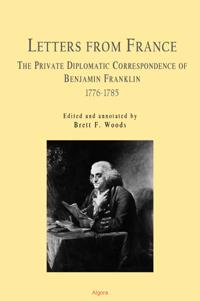 Letters from France: . The Private Diplomatic Correspondence of Benjamin Franklin 1776 - 1785