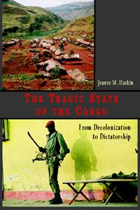 The Tragic State of the Congo:. From Decolonization to Dictatorship