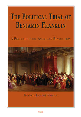 The Political Trial of Benjamin Franklin . A Prelude to the American Revolution