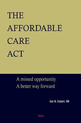 The Affordable Care Act. A Missed Opportunity, A Better Way Forward