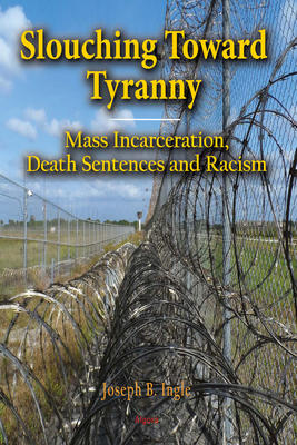 Slouching Toward Tyranny. Mass Incarceration, Death Sentences and Racism