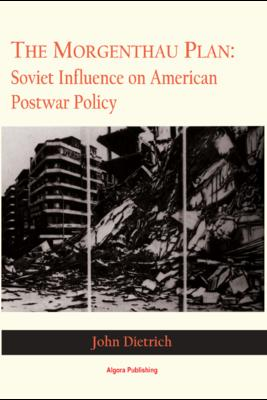 The Morgenthau Plan. Soviet Influence on American Postwar Policy