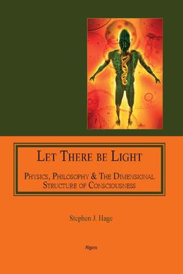 Let There Be Light. Physics, Philosophy & The Dimensional Structure of Consciousness
