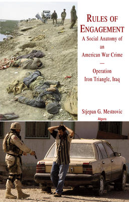 Rules of Engagement?. A Social Anatomy of an American War Crime � Operation Iron Triangle, Iraq