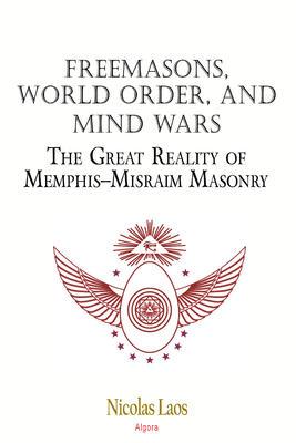 Freemasons, World Order, and Mind Wars. The Great Reality of Memphis-Misraim Masonry