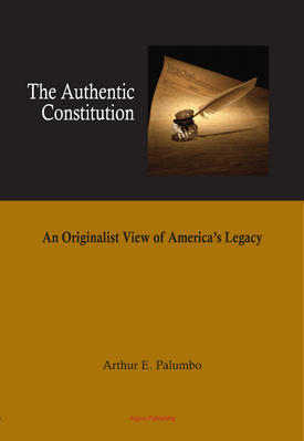 The Authentic Constitution . An Originalist View of America�s Legacy
