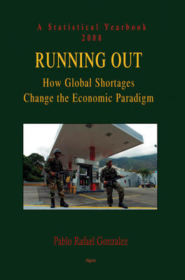 Running Out (2008). How Global Shortages Change the Economic Paradigm