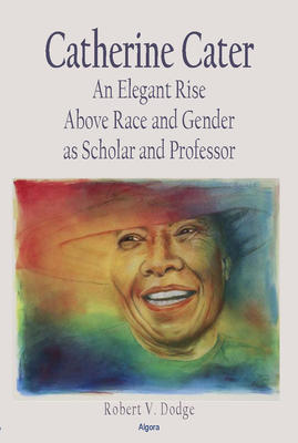 Catherine Cater. An Elegant Rise Above Race and Gender as Scholar and Professor