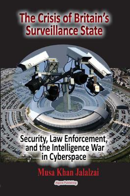 The Crisis of Britain's Surveillance State. Security, Law Enforcement, and the Intelligence War in Cyberspace