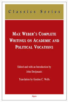 Max Weber's Complete Writings On Academic and Political Vocations.